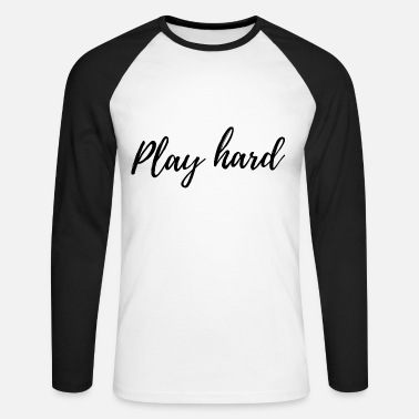 Play hard - Men's Longsleeve Baseball T-Shirt