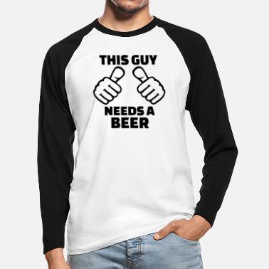 This Guy Needs A Beer This guy needs a Beer - Men's Longsleeve Baseball T-Shirt