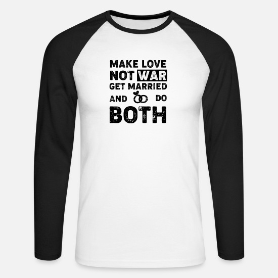 Love Long sleeve shirts - make love was not, get married and do both - Men's Longsleeve Baseball T-Shirt white/black