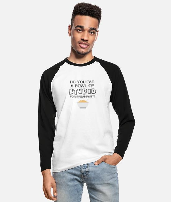 Bitch Long-Sleeved Shirts - Breakfast Bowl of Stupid Funny Sarcastic Gift - Men's Longsleeve Baseball T-Shirt white/black