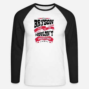 Bryson bryson name thing you wouldnt understand - Men's Longsleeve Baseball T-Shirt