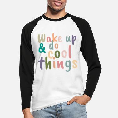 Up Wake up & do cool things - Mannen baseball longsleeve