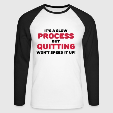 It's a slow process - Men's Long Sleeve Baseball T-Shirt