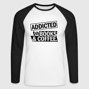 addicted to books and coffee - Men's Long Sleeve Baseball T-Shirt