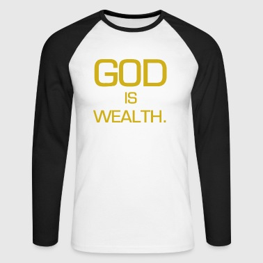 God is wealth. - Männer Baseballshirt langarm