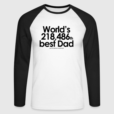 World's 218,486th best Dad - Men's Long Sleeve Baseball T-Shirt
