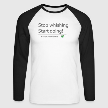 stopwishingstartdoing - Men's Long Sleeve Baseball T-Shirt