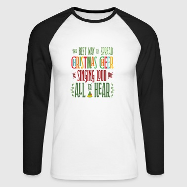 The Best Way to Spread Christmas Cheer T Shirt - Men's Long Sleeve Baseball T-Shirt