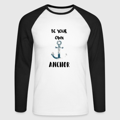 Be your own anchor - Men's Long Sleeve Baseball T-Shirt