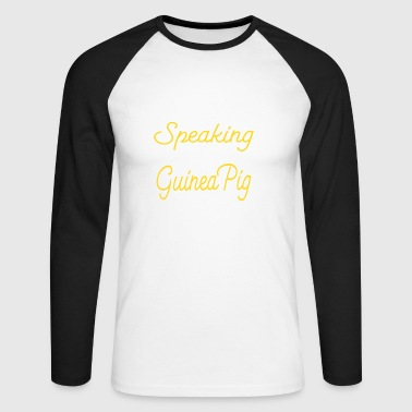 Only Speaking To Guinea Pig Today Guinea Pig - Men's Long Sleeve Baseball T-Shirt