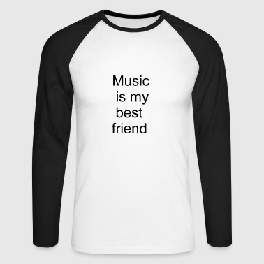 Music is my best friend - Men's Long Sleeve Baseball T-Shirt