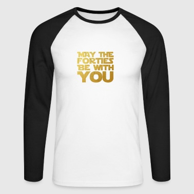 May the Forties Be With You 40th Birthday Gift - Men's Long Sleeve Baseball T-Shirt