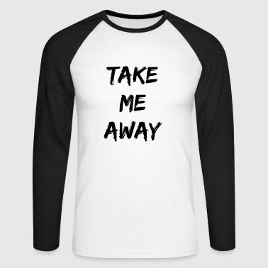 take me away - Men's Long Sleeve Baseball T-Shirt