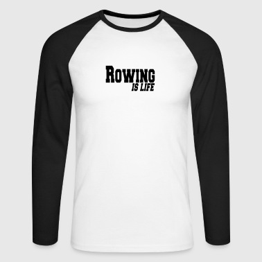 rowing is life - Men's Long Sleeve Baseball T-Shirt