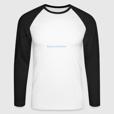 getoutanddrive - Men's Long Sleeve Baseball T-Shirt
