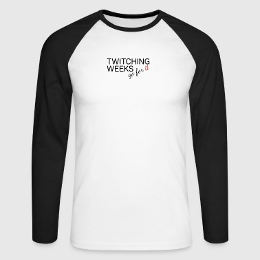 Twitching Weeks, go for it! bird watching - Men's Long Sleeve Baseball T-Shirt