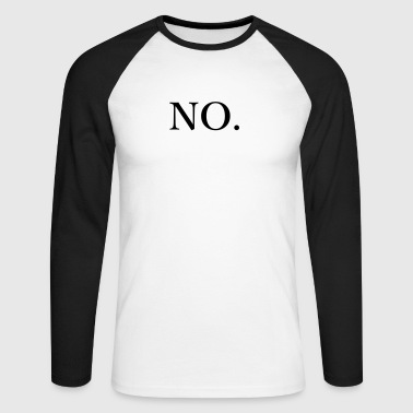 no - Men's Long Sleeve Baseball T-Shirt