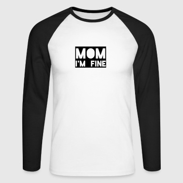 mom im fine - Men's Long Sleeve Baseball T-Shirt