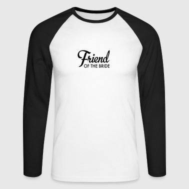 friend of the bride - Men's Long Sleeve Baseball T-Shirt