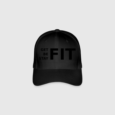 get fit, be fit, stay fit - Flexfit Baseball Cap