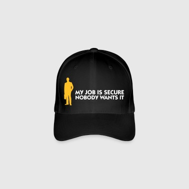 My Job Is Secure, Because No One Wants It! - Flexfit Baseball Cap