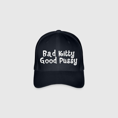 Bad Kitty Good Pussy - Flexfit Baseball Cap