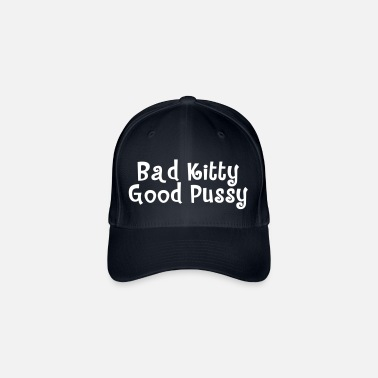 Whore Bad Kitty Good Pussy - Flexfit Baseball Cap
