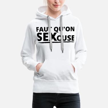 Sex Faut qu on sex-cuse Humour - Sweat à capuche premium Femme