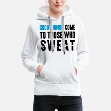 Muscles Good Things Come to Those Who Sweat - Sweat à capuche premium Femme