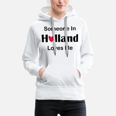 Holland Someone in Holland loves me - Vrouwen premium hoodie