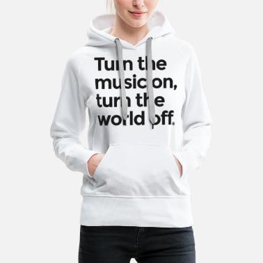 Turn On Turn the music on - Women's Premium Hoodie