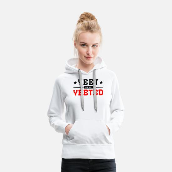 Love Hoodies & Sweatshirts - Yeet or be yeeted funny gaming yeeting meme Gesche - Women's Premium Hoodie white