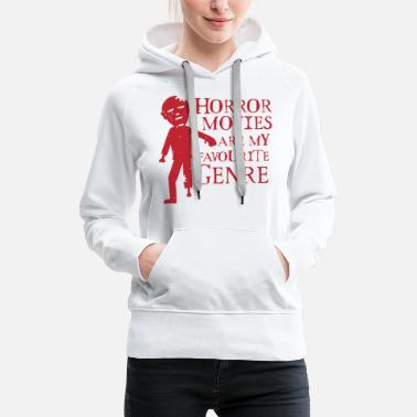 Horror Film Horror Movies are my favorite genre - Women's Premium Hoodie