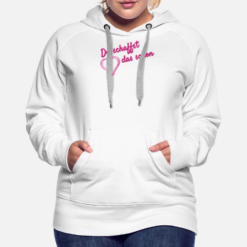 Du Schaffst Das Schon Fanshirt Frauen Premium Hoodie Spreadshirt