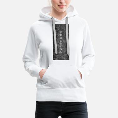 Progress progress - Women's Premium Hoodie