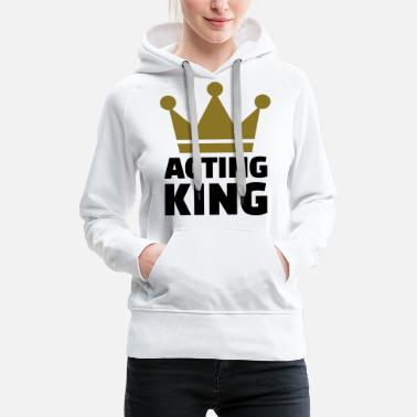 Stage Acting King - Women's Premium Hoodie