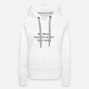 Open MY BRAIN HAS TOO MANY TABS OPEN - Frauen Premium Hoodie