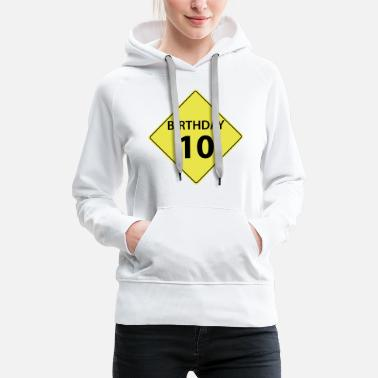 Traffic Sign Traffic sign birthday 10  - Women's Premium Hoodie