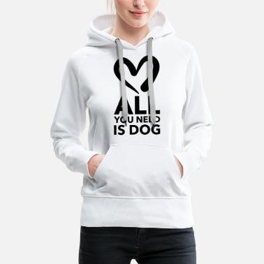 all you need is dog - Frauen Premium Hoodie