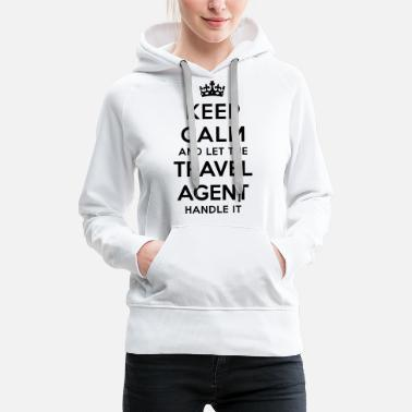 Travel Agent keep calm let travel agent handle it - Women's Premium Hoodie