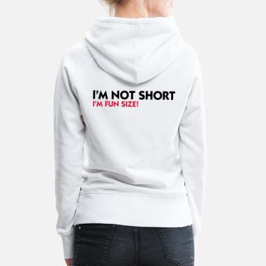 Quotes I m not small. I'm Fun Size! - Women's Premium Hoodie