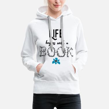 Reading 0020 life begins with a Book Bookelopels reader - Women's Premium Hoodie