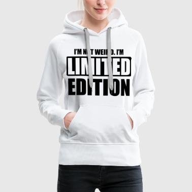 I'm not weird, I'm limited edition - Women's Premium Hoodie