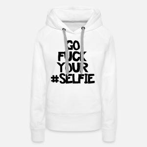 go-fuck-your-selfie-sweat-shirt-a-capuche-premium-pour-femmes.jpg 35ebb522a1f