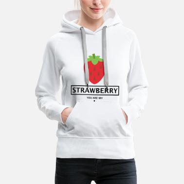 Fruity STRAWBERRY FRUIT GIFT - YOU ARE MY. - Women's Premium Hoodie