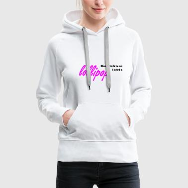 Cupido Don't talk to me, I need a Lollipop - Frauen Premium Hoodie