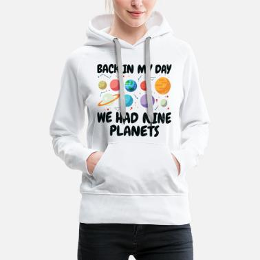 Nine Back In My Day We Had Nine Planets | Astronomy - Women's Premium Hoodie