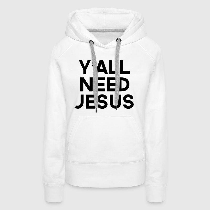 Y'all Need Jesus  - Naisten premium-huppari
