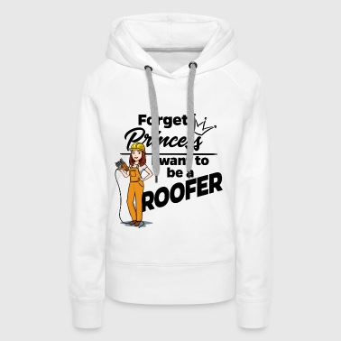 Female Roofer - Forget Princess - Frauen Premium Hoodie