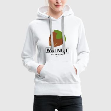 Young Wild And Free WALNUT HAZELNUT FRUIT GIFT - YOU ARE WRONG. - Women's Premium Hoodie
